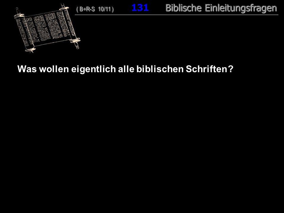 126 Was wollen eigentlich alle biblischen Schriften ? ( B+R-S 10/11 ) Biblische Einleitungsfragen ( B+R-S 10/11 ) 131 Biblische Einleitungsfragen