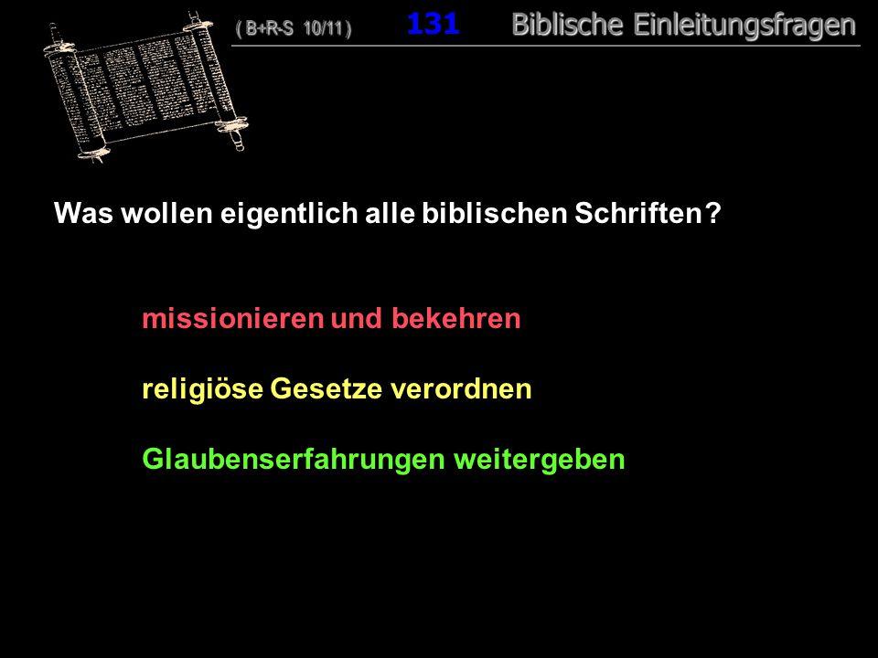 126 Was wollen eigentlich alle biblischen Schriften ? missionieren und bekehren religiöse Gesetze verordnen Glaubenserfahrungen weitergeben ( B+R-S 10
