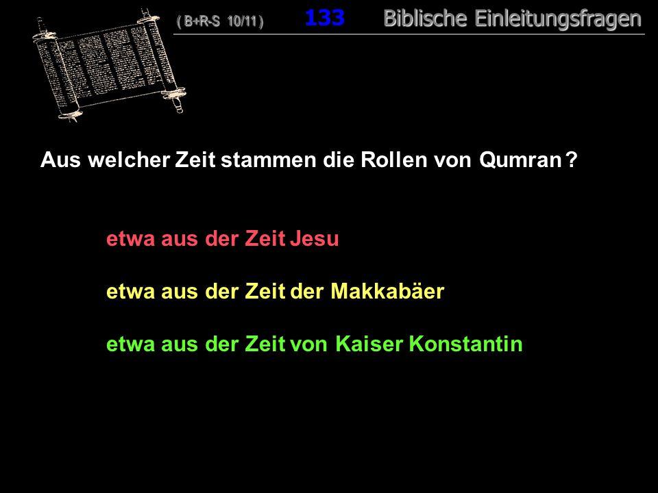 128 Aus welcher Zeit stammen die Rollen von Qumran .