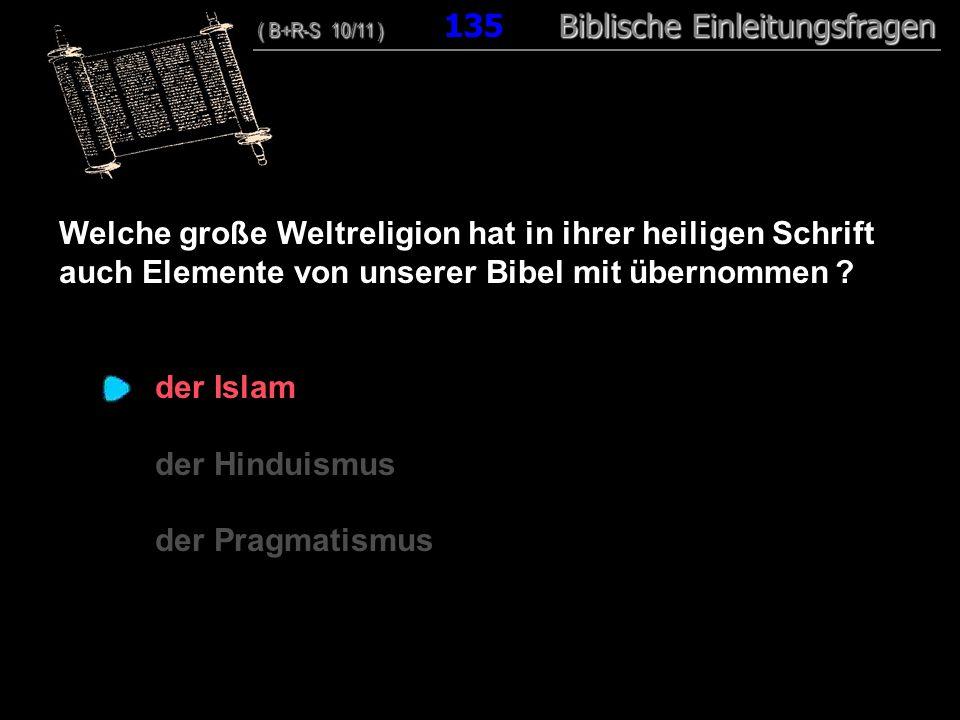 130 Welche große Weltreligion hat in ihrer heiligen Schrift auch Elemente von unserer Bibel mit übernommen .