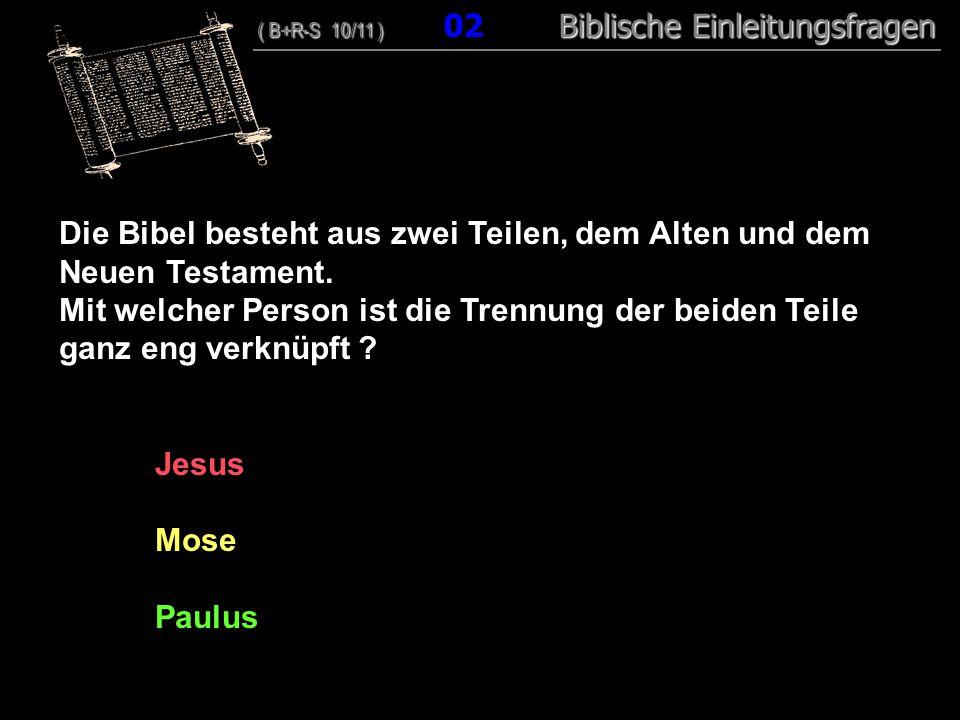 02 Die Bibel besteht aus zwei Teilen, dem Alten und dem Neuen Testament. Mit welcher Person ist die Trennung der beiden Teile ganz eng verknüpft ? Jes