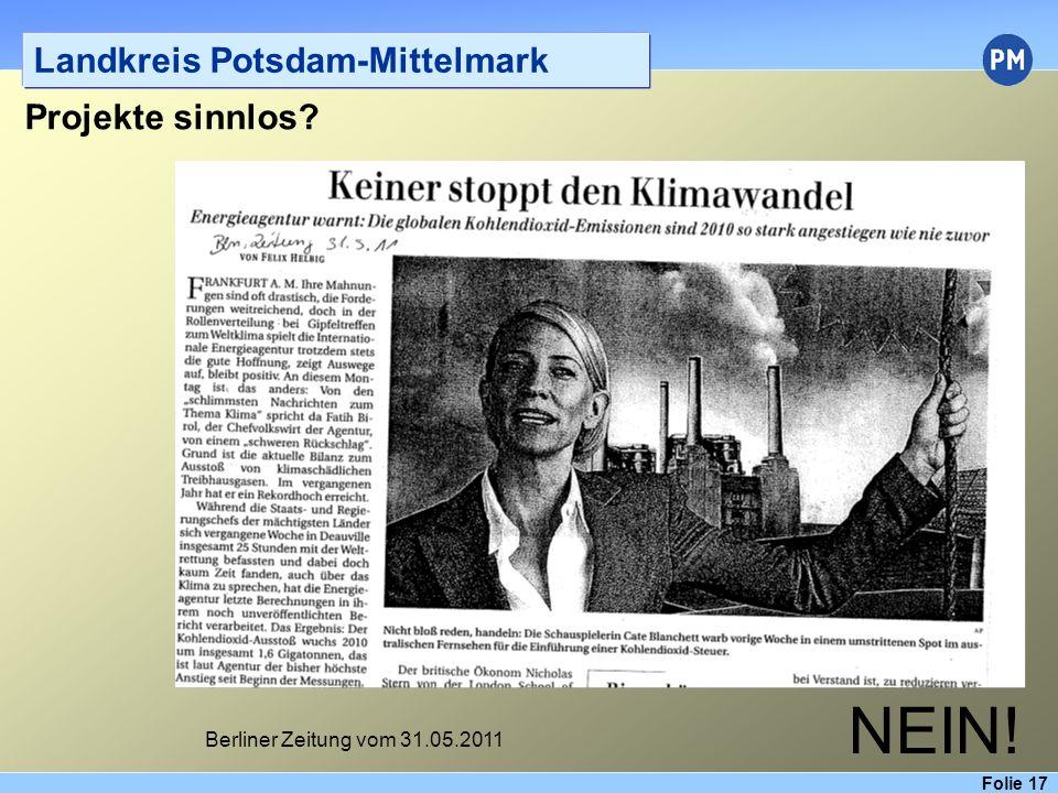 Folie 17 Landkreis Potsdam-Mittelmark Projekte sinnlos NEIN! Berliner Zeitung vom 31.05.2011
