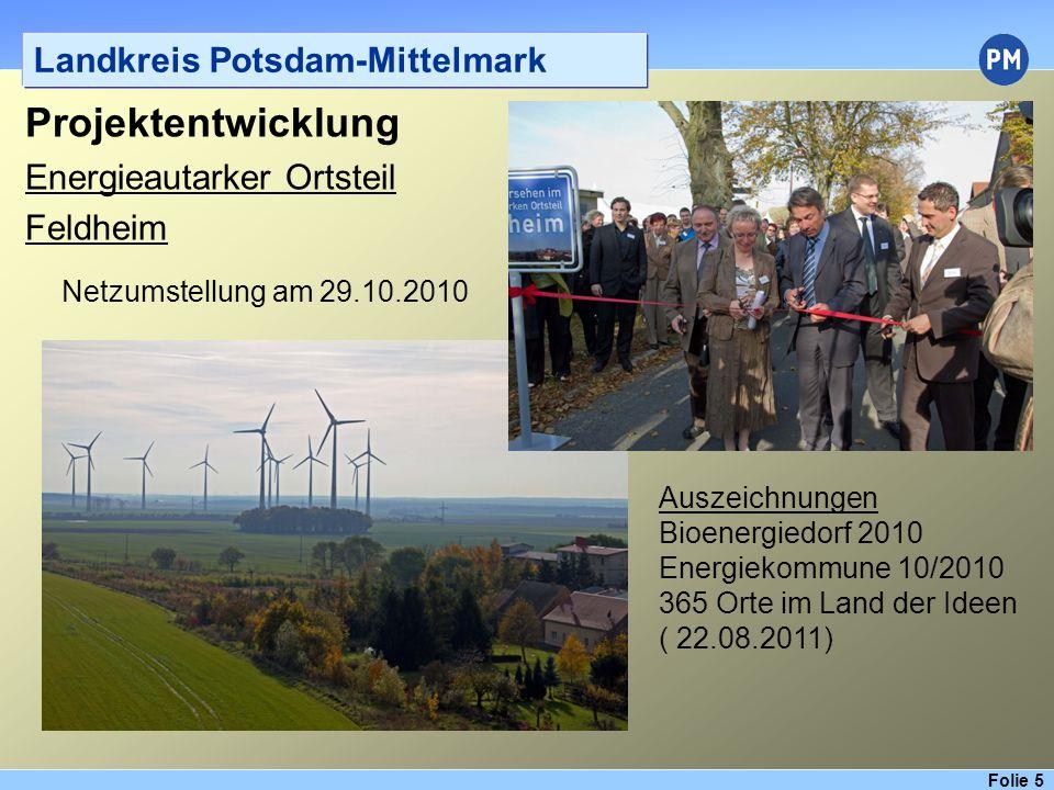 Folie 5 Landkreis Potsdam-Mittelmark Projektentwicklung Energieautarker Ortsteil Feldheim Netzumstellung am 29.10.2010 Auszeichnungen Bioenergiedorf 2010 Energiekommune 10/2010 365 Orte im Land der Ideen ( 22.08.2011)