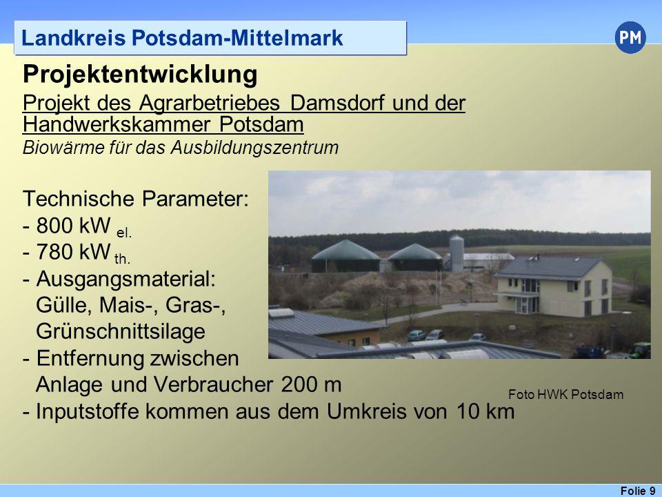 Folie 10 Landkreis Potsdam-Mittelmark Projektentwicklung Projekt des Agrarbetriebes Damsdorf und der Handwerkskammer Potsdam Biowärme für das Ausbildungszentrum Kommunalpolit.