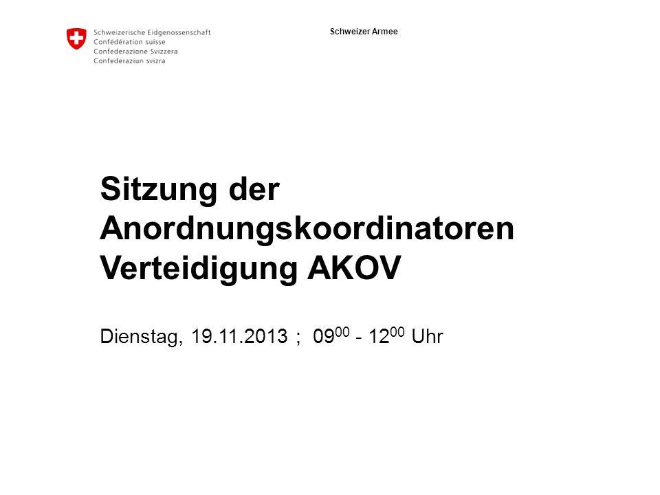 Schweizer Armee Sitzung der Anordnungskoordinatoren Verteidigung AKOV Dienstag, 19.11.2013 ; 09 00 - 12 00 Uhr