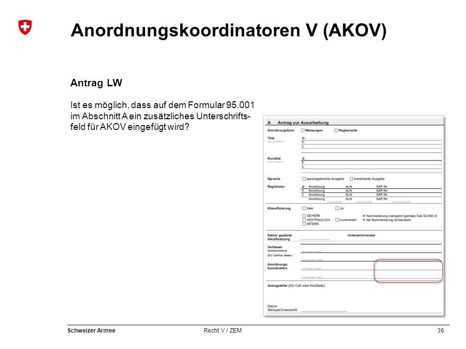 36 Schweizer Armee Recht V / ZEM Anordnungskoordinatoren V (AKOV) Antrag LW Ist es möglich, dass auf dem Formular 95.001 im Abschnitt A ein zusätzliches Unterschrifts- feld für AKOV eingefügt wird?