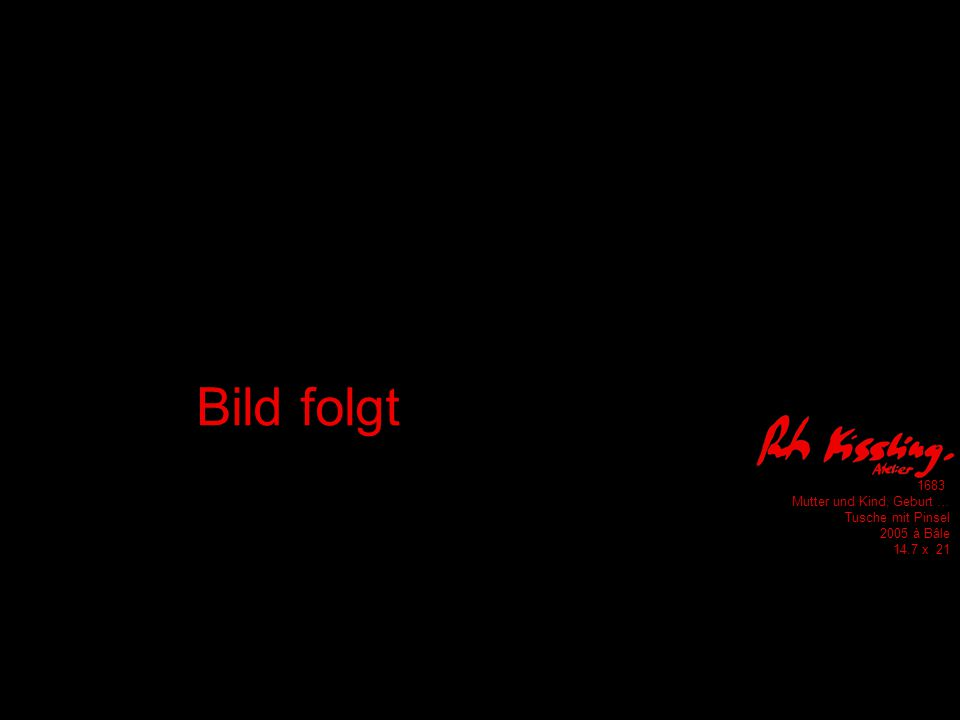 1683 Mutter und Kind, Geburt … Tusche mit Pinsel 2005 à Bâle 14.7 x 21 Bild folgt