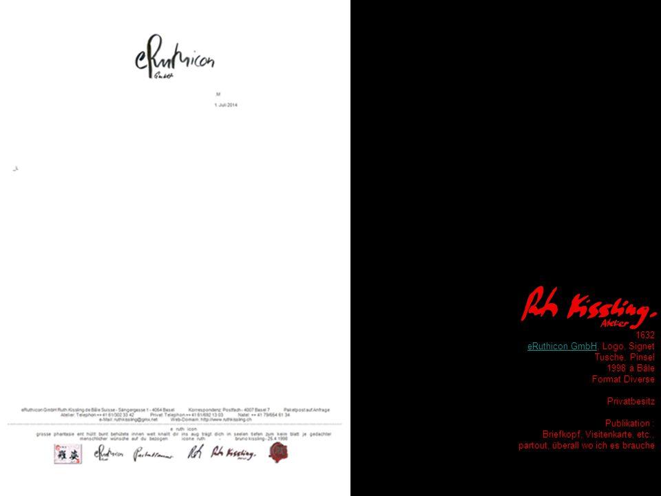 1632 eRuthicon GmbHeRuthicon GmbH, Logo, Signet Tusche, Pinsel 1998 à Bâle Format Diverse Privatbesitz Publikation : Briefkopf, Visitenkarte, etc., partout, überall wo ich es brauche