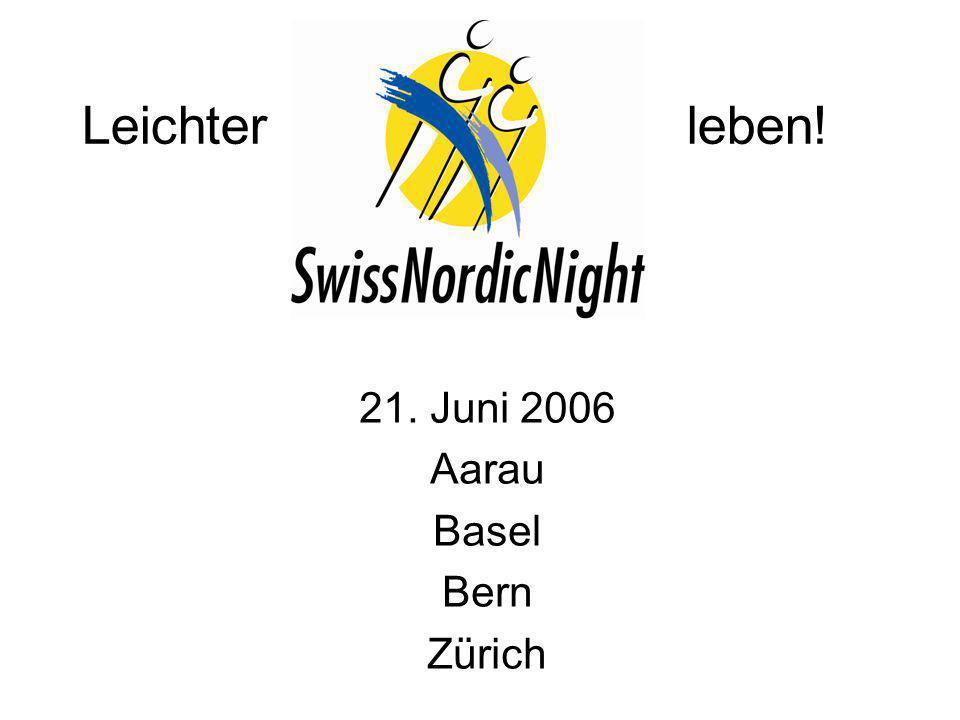 Leichter leben! 21. Juni 2006 Aarau Basel Bern Zürich