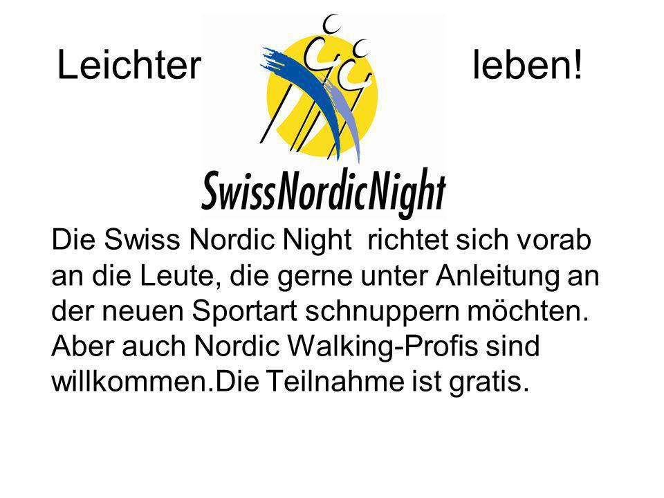 Leichter leben! Die Swiss Nordic Night richtet sich vorab an die Leute, die gerne unter Anleitung an der neuen Sportart schnuppern möchten. Aber auch