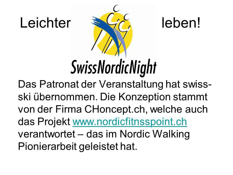 Leichter leben! Das Patronat der Veranstaltung hat swiss- ski übernommen. Die Konzeption stammt von der Firma CHoncept.ch, welche auch das Projekt www