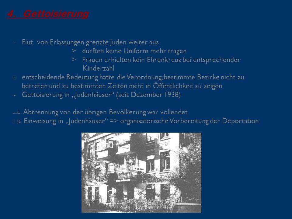 4. Gettoisierung - Flut von Erlassungen grenzte Juden weiter aus > durften keine Uniform mehr tragen > Frauen erhielten kein Ehrenkreuz bei entspreche