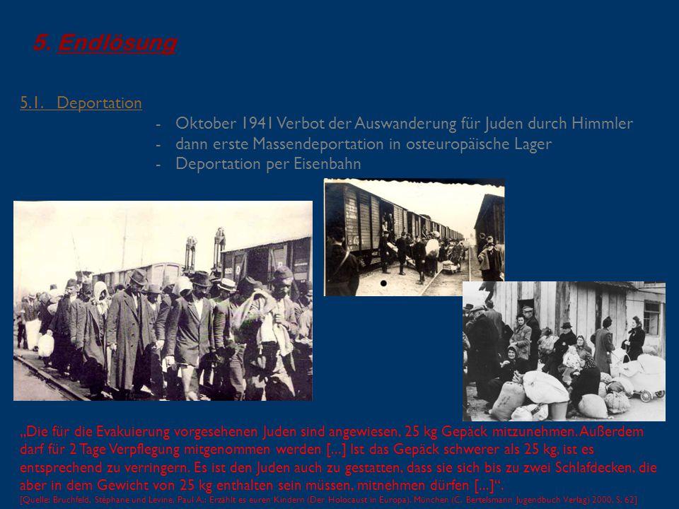 5.Endlösung 5.1. Deportation - Oktober 1941 Verbot der Auswanderung für Juden durch Himmler - dann erste Massendeportation in osteuropäische Lager - D