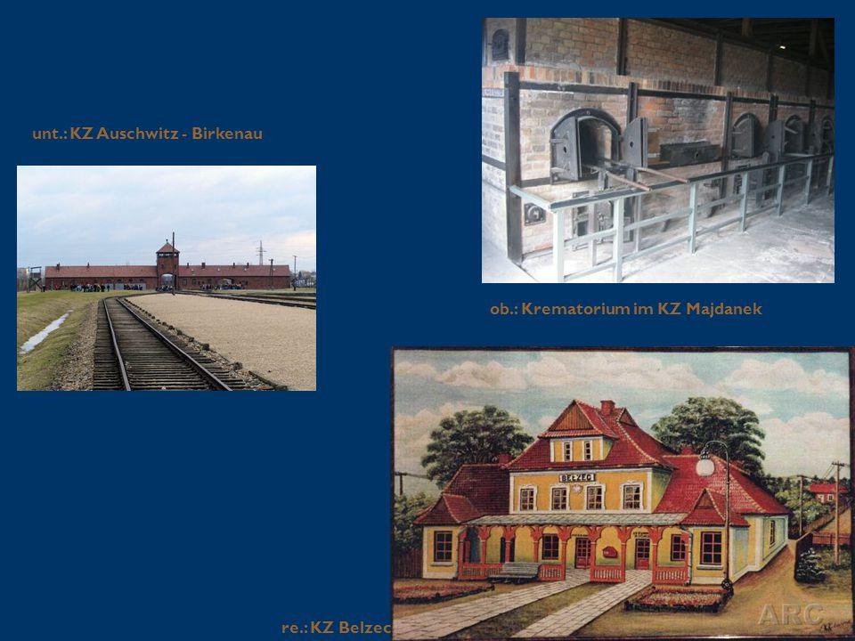 ob.: Krematorium im KZ Majdanek unt.: KZ Auschwitz - Birkenau re.: KZ Belzec