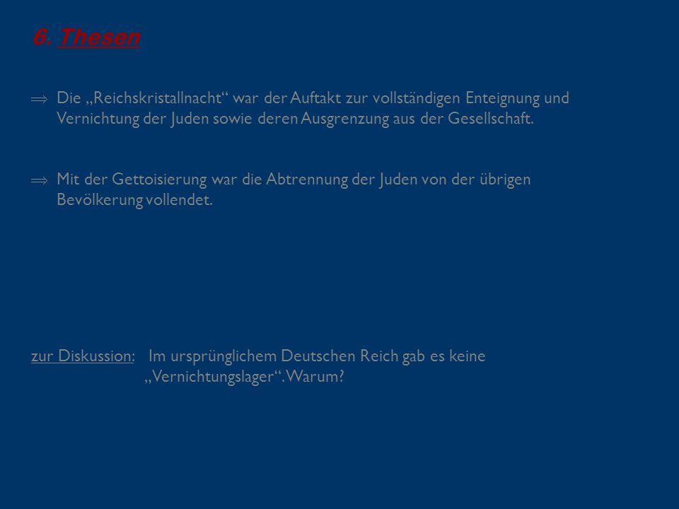 """6.Thesen  Die """"Reichskristallnacht"""" war der Auftakt zur vollständigen Enteignung und Vernichtung der Juden sowie deren Ausgrenzung aus der Gesellscha"""