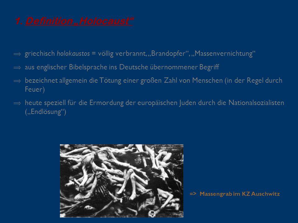 """1.Definition """"Holocaust""""  griechisch holokaustos = völlig verbrannt, """"Brandopfer"""", """"Massenvernichtung""""  aus englischer Bibelsprache ins Deutsche übe"""