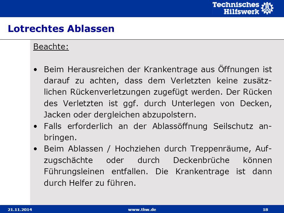 21.11.2014www.thw.de18 Lotrechtes Ablassen Beachte: Beim Herausreichen der Krankentrage aus Öffnungen ist darauf zu achten, dass dem Verletzten keine