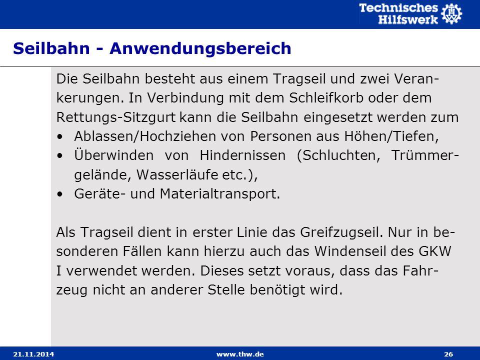 21.11.2014www.thw.de26 Seilbahn - Anwendungsbereich Die Seilbahn besteht aus einem Tragseil und zwei Veran- kerungen. In Verbindung mit dem Schleifkor