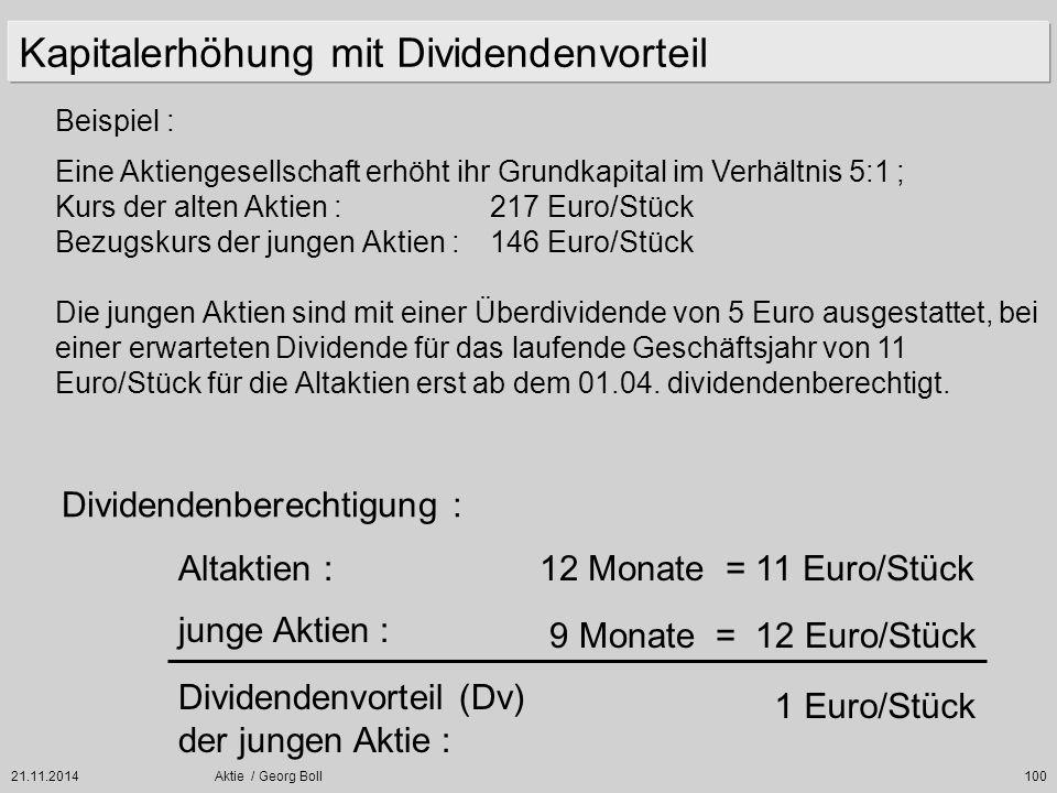 21.11.2014Aktie / Georg Boll100 Beispiel : Kapitalerhöhung mit Dividendenvorteil Eine Aktiengesellschaft erhöht ihr Grundkapital im Verhältnis 5:1 ; K