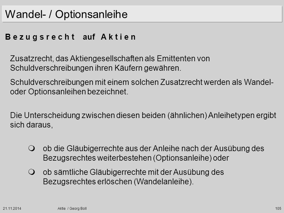 21.11.2014Aktie / Georg Boll105 Zusatzrecht, das Aktiengesellschaften als Emittenten von Schuldverschreibungen ihren Käufern gewähren. Schuldverschrei