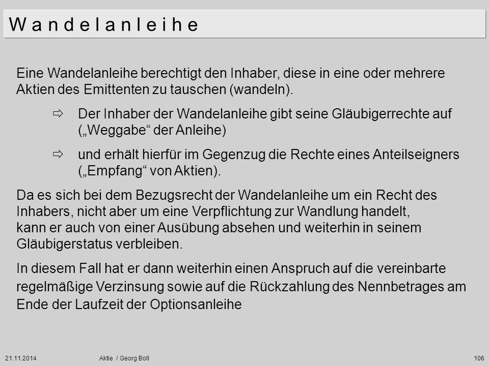 21.11.2014Aktie / Georg Boll106 Eine Wandelanleihe berechtigt den Inhaber, diese in eine oder mehrere Aktien des Emittenten zu tauschen (wandeln).  D