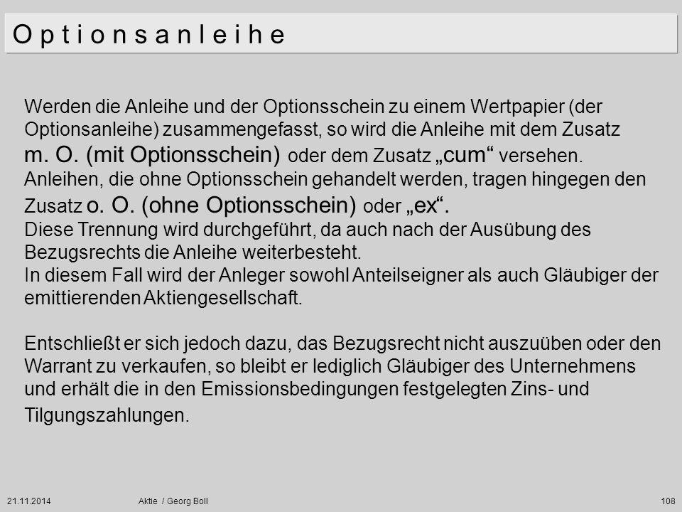 21.11.2014Aktie / Georg Boll108 Werden die Anleihe und der Optionsschein zu einem Wertpapier (der Optionsanleihe) zusammengefasst, so wird die Anleihe