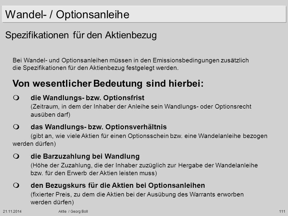 21.11.2014Aktie / Georg Boll111 Bei Wandel- und Optionsanleihen müssen in den Emissionsbedingungen zusätzlich die Spezifikationen für den Aktienbezug