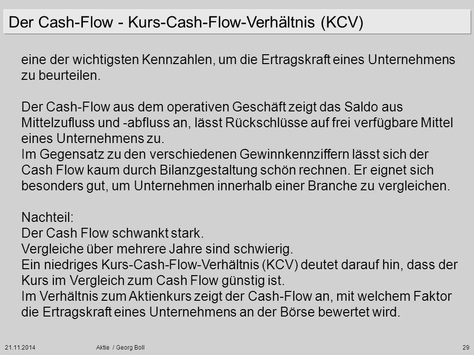 21.11.2014Aktie / Georg Boll29 eine der wichtigsten Kennzahlen, um die Ertragskraft eines Unternehmens zu beurteilen. Der Cash-Flow aus dem operativen