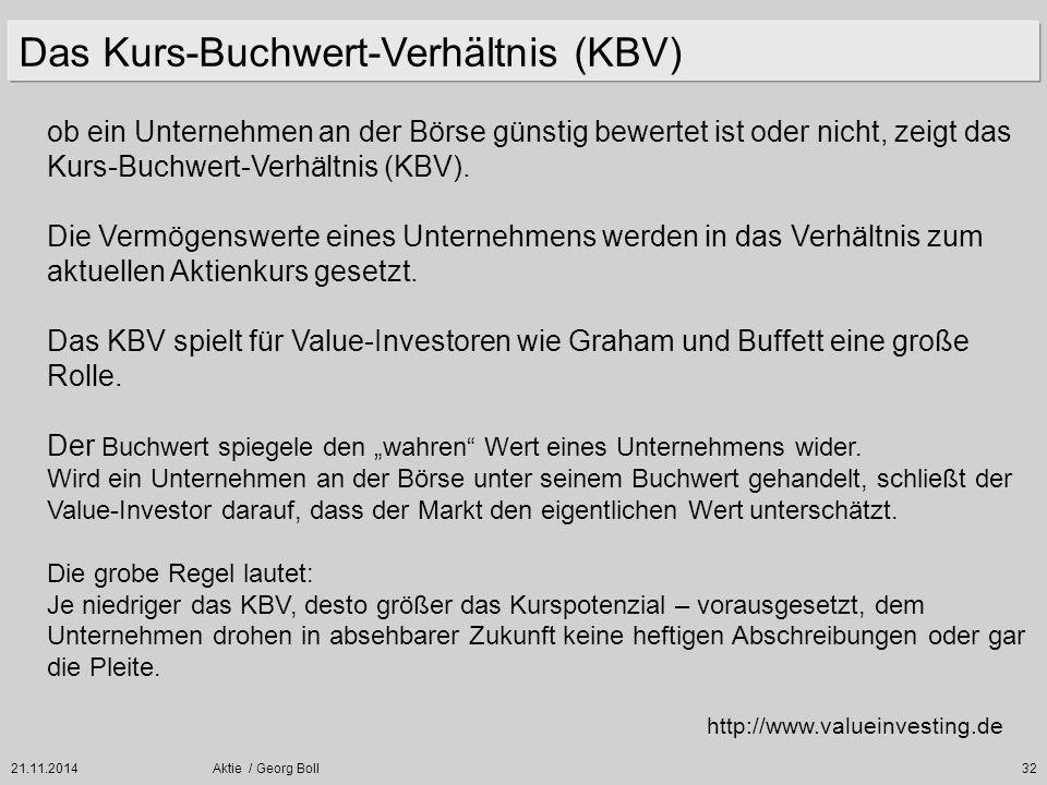21.11.2014Aktie / Georg Boll32 ob ein Unternehmen an der Börse günstig bewertet ist oder nicht, zeigt das Kurs-Buchwert-Verhältnis (KBV). Die Vermögen