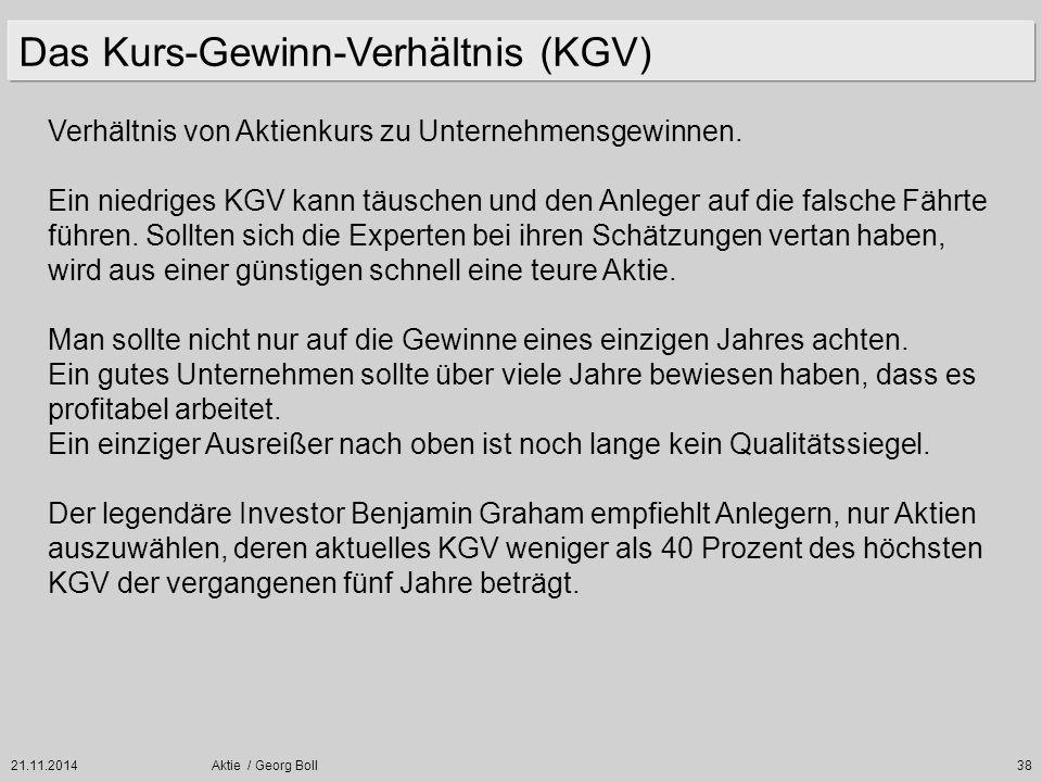 21.11.2014Aktie / Georg Boll38 Verhältnis von Aktienkurs zu Unternehmensgewinnen. Ein niedriges KGV kann täuschen und den Anleger auf die falsche Fähr