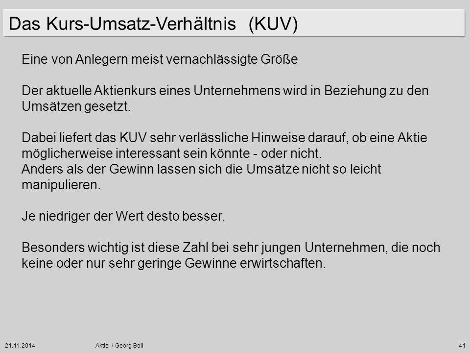21.11.2014Aktie / Georg Boll41 Eine von Anlegern meist vernachlässigte Größe Der aktuelle Aktienkurs eines Unternehmens wird in Beziehung zu den Umsät