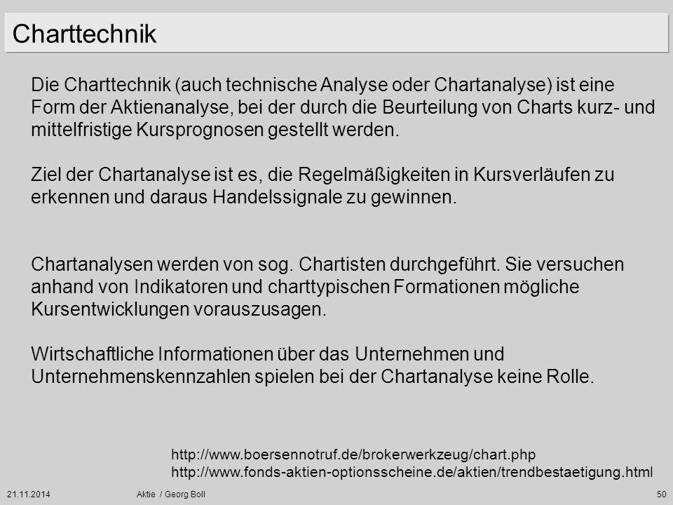 21.11.2014Aktie / Georg Boll50 Die Charttechnik (auch technische Analyse oder Chartanalyse) ist eine Form der Aktienanalyse, bei der durch die Beurtei
