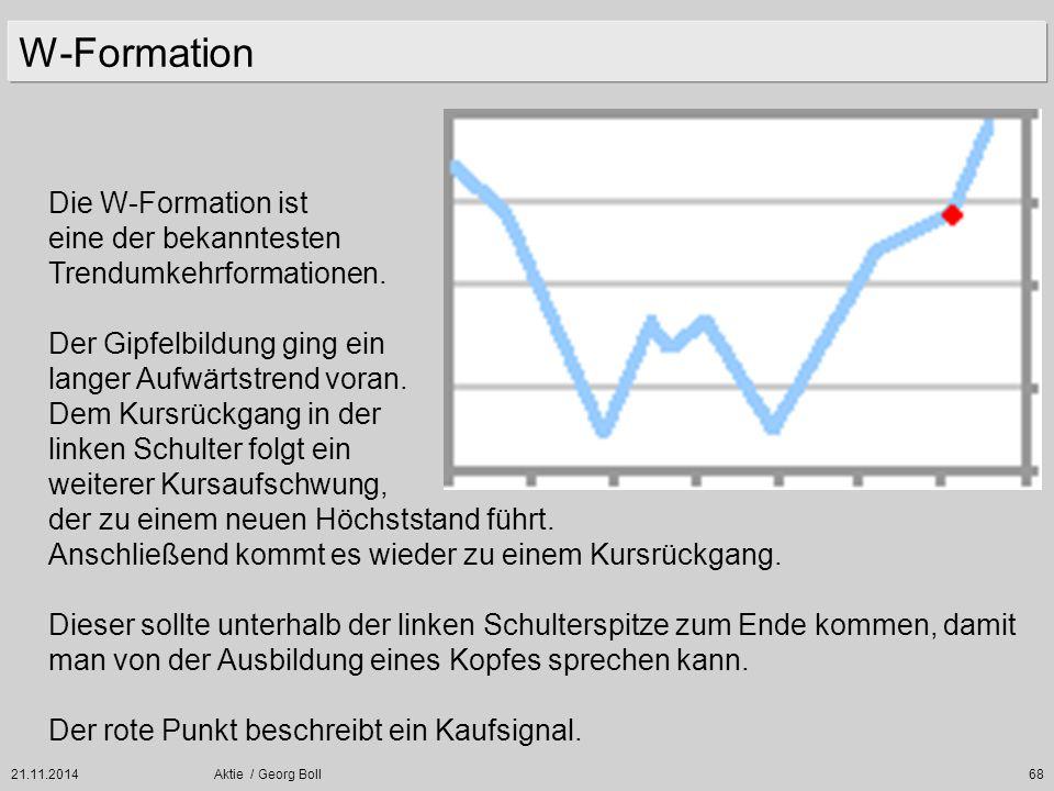 21.11.2014Aktie / Georg Boll68 W-Formation Die W-Formation ist eine der bekanntesten Trendumkehrformationen. Der Gipfelbildung ging ein langer Aufwärt