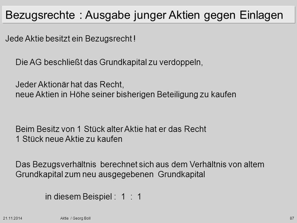 21.11.2014Aktie / Georg Boll87 Jede Aktie besitzt ein Bezugsrecht ! Die AG beschließt das Grundkapital zu verdoppeln, Jeder Aktionär hat das Recht, ne