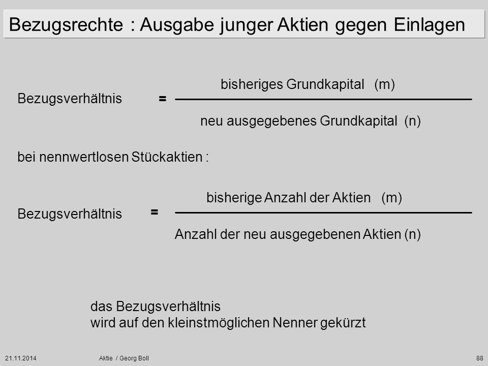 21.11.2014Aktie / Georg Boll88 Bezugsverhältnis bisheriges Grundkapital (m) neu ausgegebenes Grundkapital (n) bei nennwertlosen Stückaktien : Bezugsve