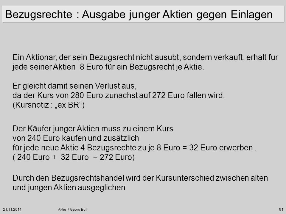 21.11.2014Aktie / Georg Boll91 Ein Aktionär, der sein Bezugsrecht nicht ausübt, sondern verkauft, erhält für jede seiner Aktien 8 Euro für ein Bezugsr