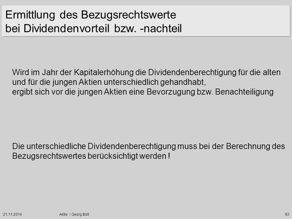 21.11.2014Aktie / Georg Boll93 Ermittlung des Bezugsrechtswerte bei Dividendenvorteil bzw. -nachteil Wird im Jahr der Kapitalerhöhung die Dividendenbe