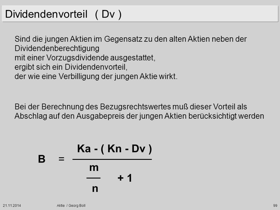 21.11.2014Aktie / Georg Boll99 Dividendenvorteil ( Dv ) Sind die jungen Aktien im Gegensatz zu den alten Aktien neben der Dividendenberechtigung mit e