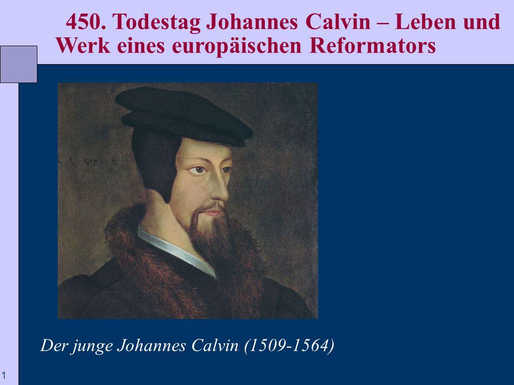 1  450. Todestag Johannes Calvin – Leben und Werk eines europäischen Reformators   Der junge Johannes Calvin (1509-1564)