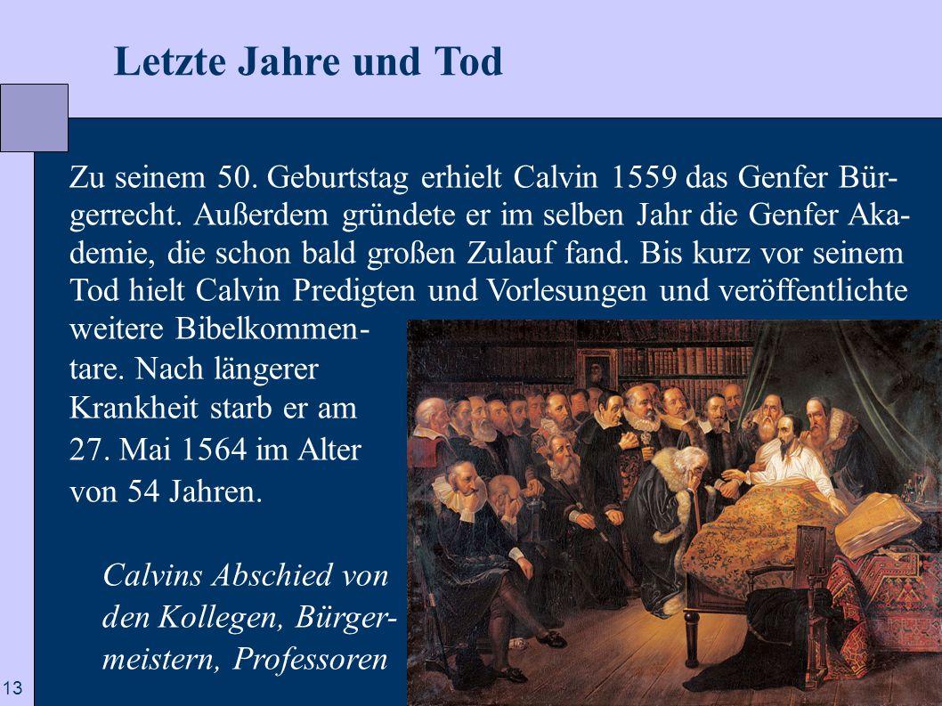 13  Letzte Jahre und Tod Zu seinem 50. Geburtstag erhielt Calvin 1559 das Genfer Bür- gerrecht. Außerdem gründete er im selben Jahr die Genfer Aka- d