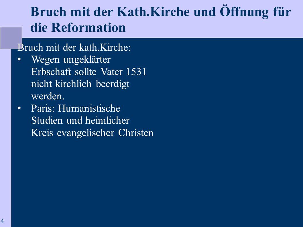 4 Bruch mit der Kath.Kirche und Öffnung für die Reformation Bruch mit der kath.Kirche: Wegen ungeklärter Erbschaft sollte Vater 1531 nicht kirchlich b