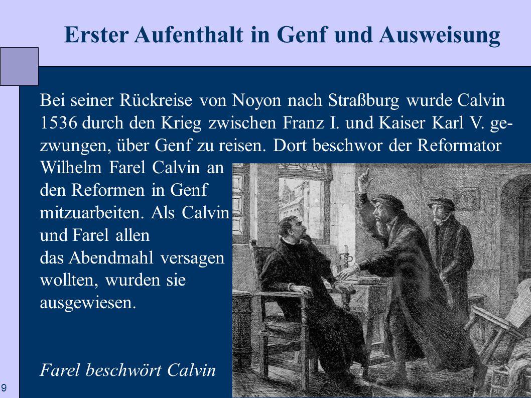 9  Erster Aufenthalt in Genf und Ausweisung Bei seiner Rückreise von Noyon nach Straßburg wurde Calvin 1536 durch den Krieg zwischen Franz I. und Kai