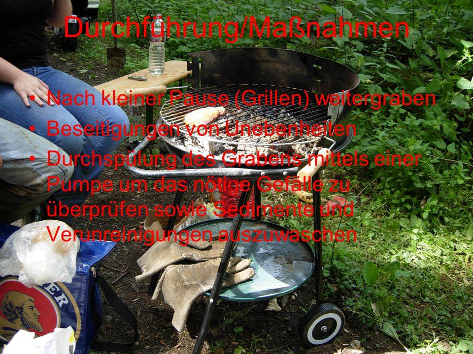 Durchführung/Maßnahmen Nach kleiner Pause (Grillen) weitergraben Beseitigungen von Unebenheiten Durchspülung des Grabens mittels einer Pumpe um das nö
