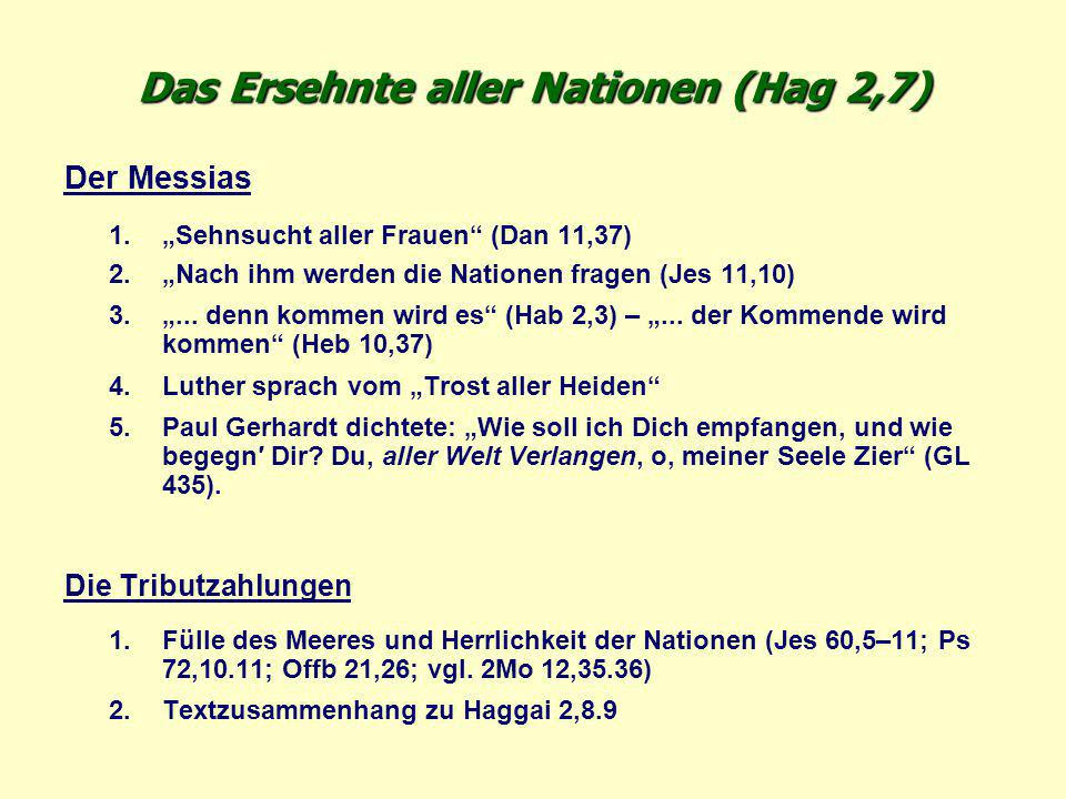 """Das Ersehnte aller Nationen (Hag 2,7) Der Messias 1.""""Sehnsucht aller Frauen"""" (Dan 11,37) 2.""""Nach ihm werden die Nationen fragen (Jes 11,10) 3.""""... den"""