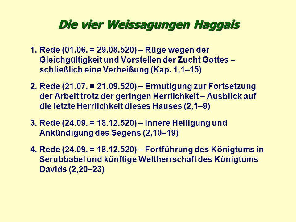 Die vier Weissagungen Haggais 1.Rede (01.06. = 29.08.520) – Rüge wegen der Gleichgültigkeit und Vorstellen der Zucht Gottes – schließlich eine Verheiß