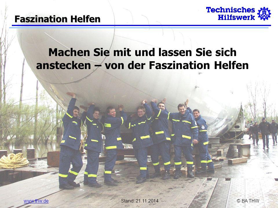 www.thw.deStand: 21.11.2014© BA THW Faszination Helfen Machen Sie mit und lassen Sie sich anstecken – von der Faszination Helfen