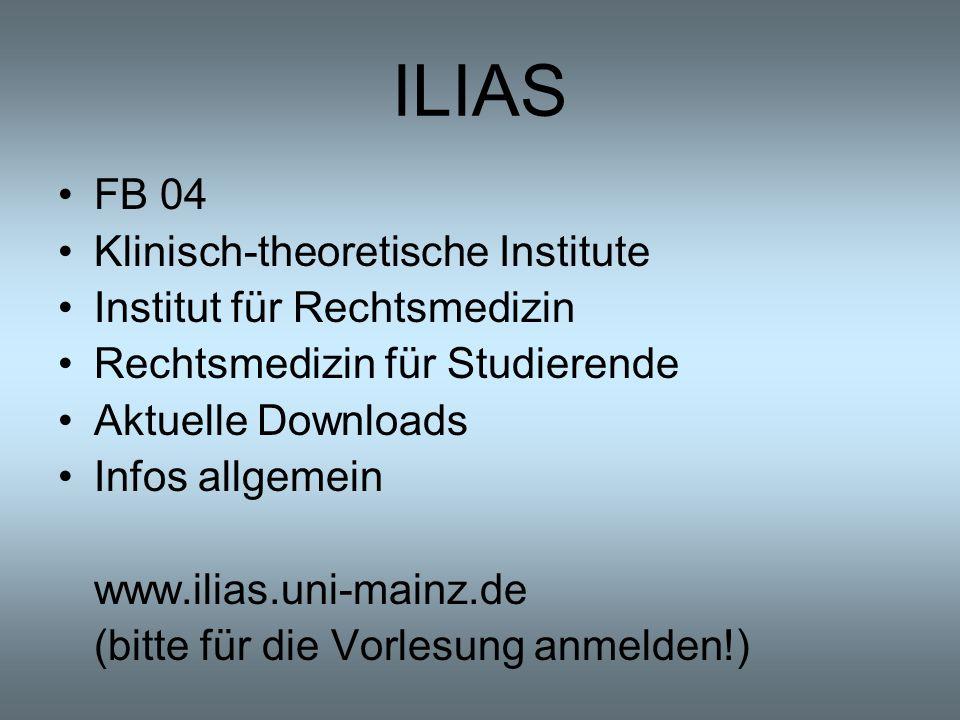 ILIAS FB 04 Klinisch-theoretische Institute Institut für Rechtsmedizin Rechtsmedizin für Studierende Aktuelle Downloads Infos allgemein www.ilias.uni-mainz.de (bitte für die Vorlesung anmelden!)