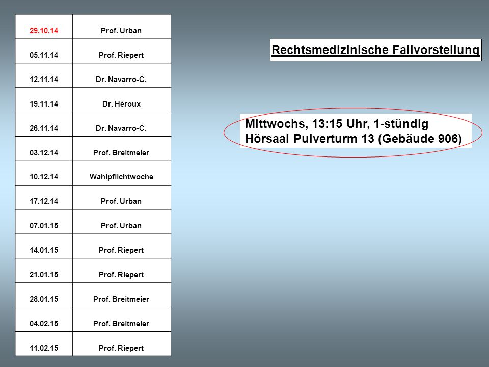 Rechtsmedizinische Fallvorstellung Mittwochs, 13:15 Uhr, 1-stündig Hörsaal Pulverturm 13 (Gebäude 906) 29.10.14Prof.