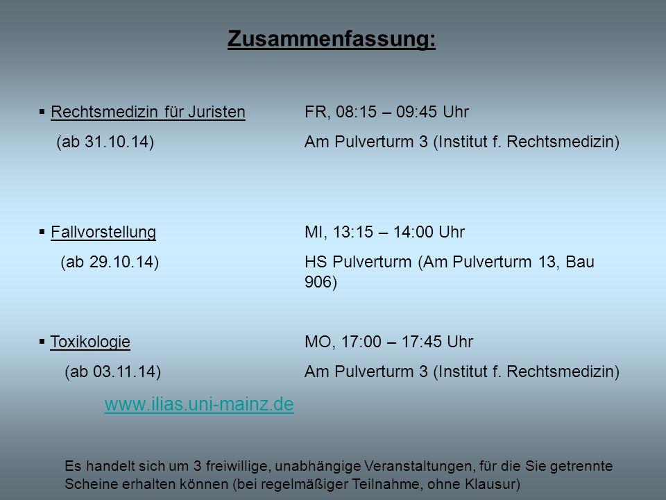 Zusammenfassung:  Rechtsmedizin für JuristenFR, 08:15 – 09:45 Uhr (ab 31.10.14)Am Pulverturm 3 (Institut f.