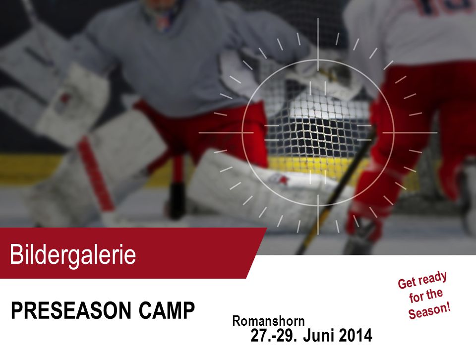 Bildergalerie PRESEASON CAMP 27.-29. Juni 2014 Romanshorn Get ready for the Season!